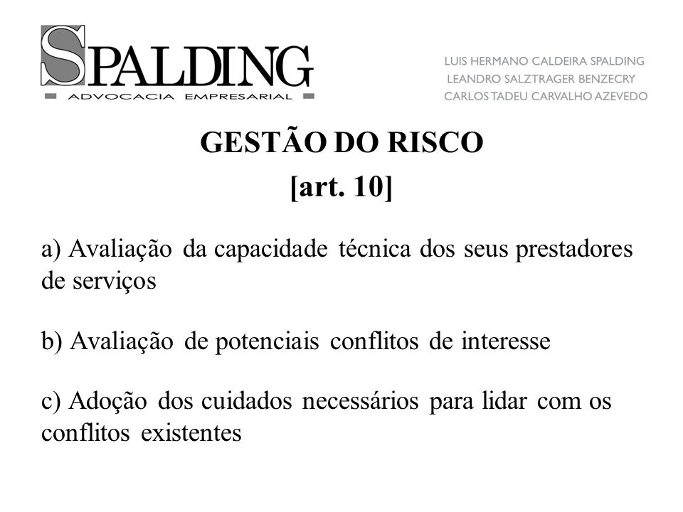 GESTÃO DO RISCO [art. 10] a) Avaliação da capacidade técnica dos seus prestadores de serviços. b) Avaliação de potenciais conflitos de interesse.